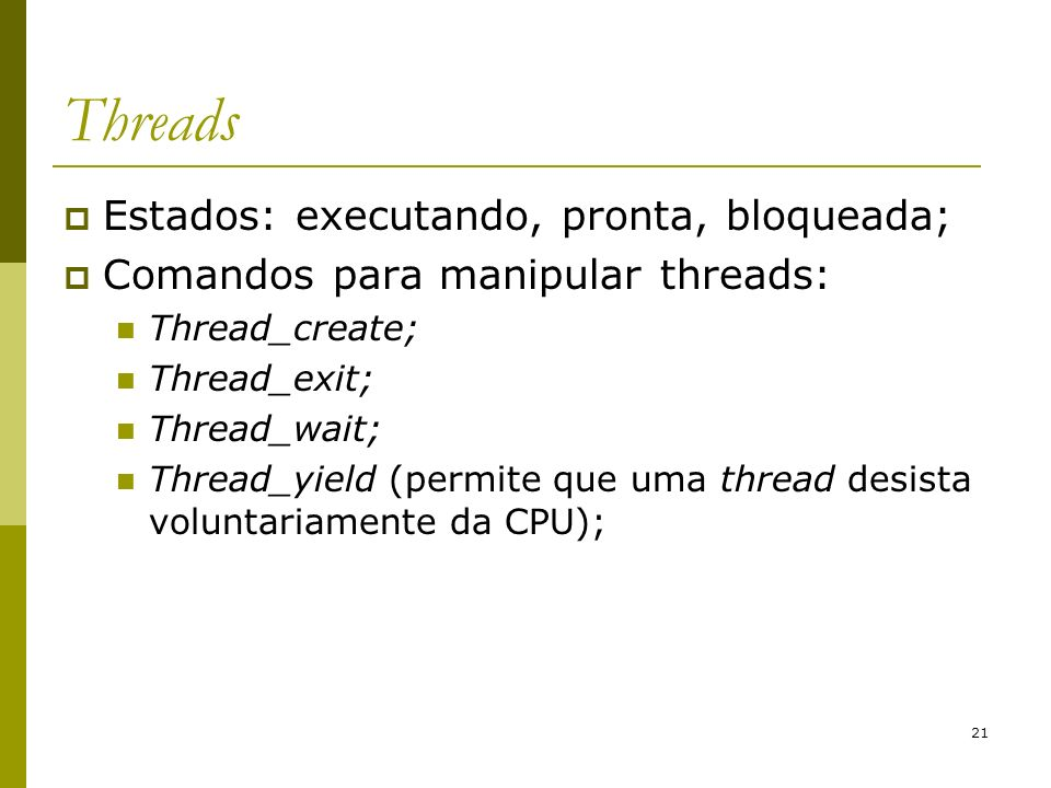 Threads Estados: executando, pronta, bloqueada;