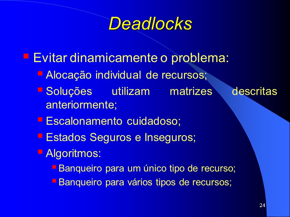 Deadlocks Evitar dinamicamente o problema: