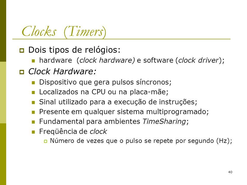 Clocks (Timers) Dois tipos de relógios: Clock Hardware: