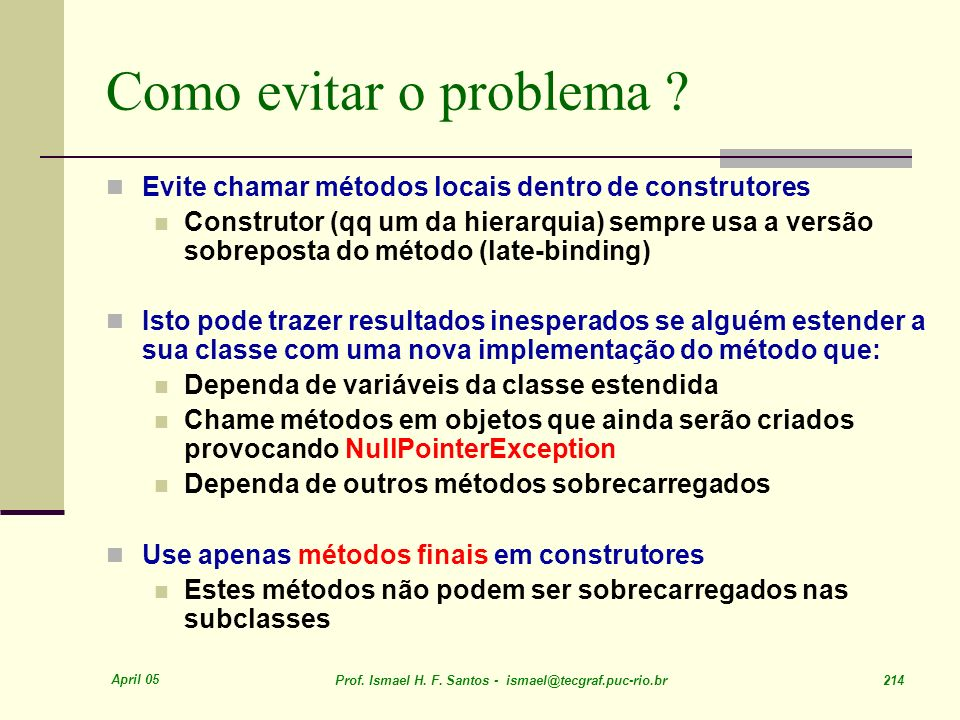 Como evitar o problema Evite chamar métodos locais dentro de construtores.