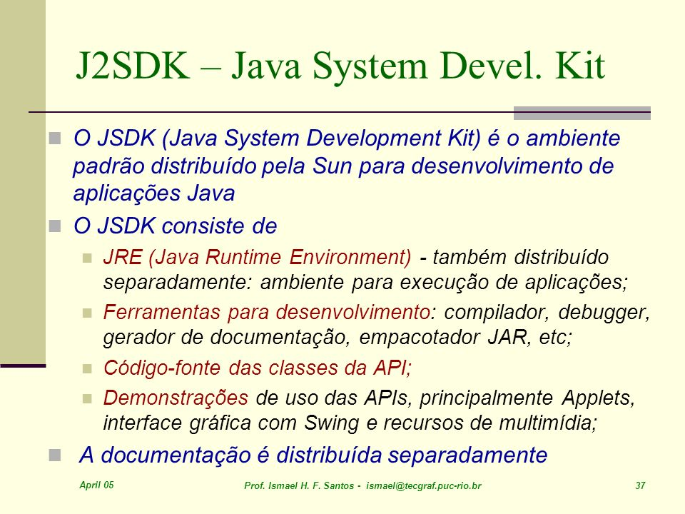 J2SDK – Java System Devel. Kit