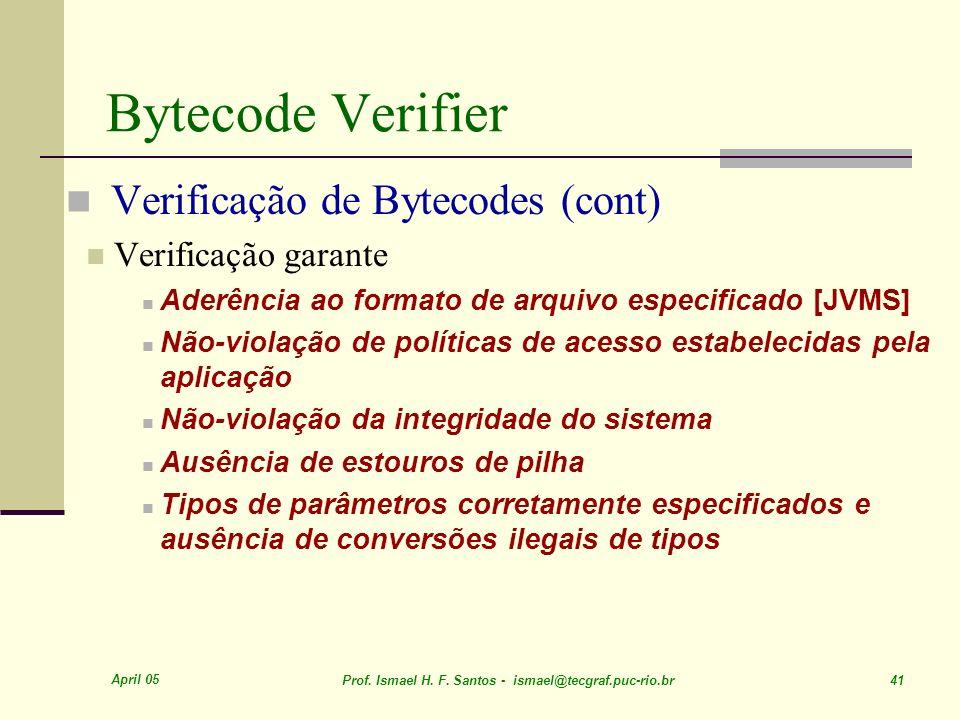 Bytecode Verifier Verificação de Bytecodes (cont) Verificação garante