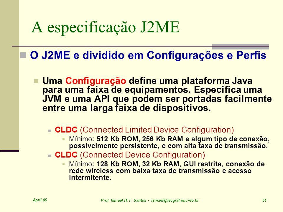 A especificação J2ME O J2ME e dividido em Configurações e Perfis