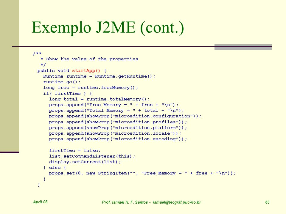 Exemplo J2ME (cont.) /** * Show the value of the properties */