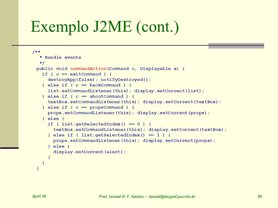 Exemplo J2ME (cont.) /** * Handle events */