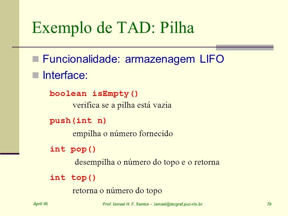 Exemplo de TAD: Pilha Funcionalidade: armazenagem LIFO Interface: