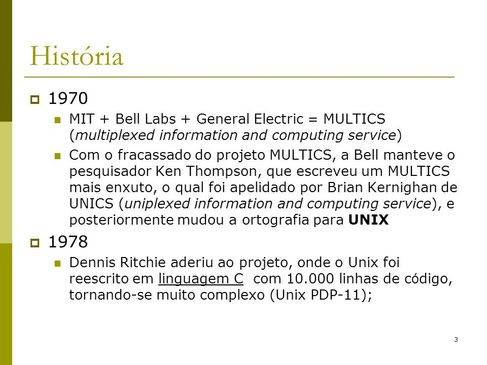 História 1970. MIT + Bell Labs + General Electric = MULTICS (multiplexed information and computing service)