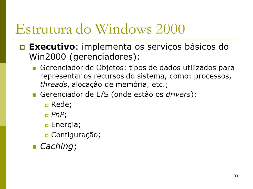 Estrutura do Windows 2000 Executivo: implementa os serviços básicos do Win2000 (gerenciadores):