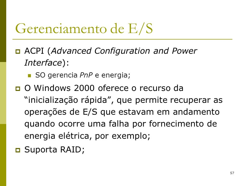 Gerenciamento de E/S ACPI (Advanced Configuration and Power Interface): SO gerencia PnP e energia;