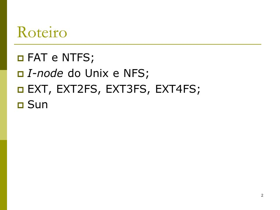 Roteiro FAT e NTFS; I-node do Unix e NFS; EXT, EXT2FS, EXT3FS, EXT4FS;