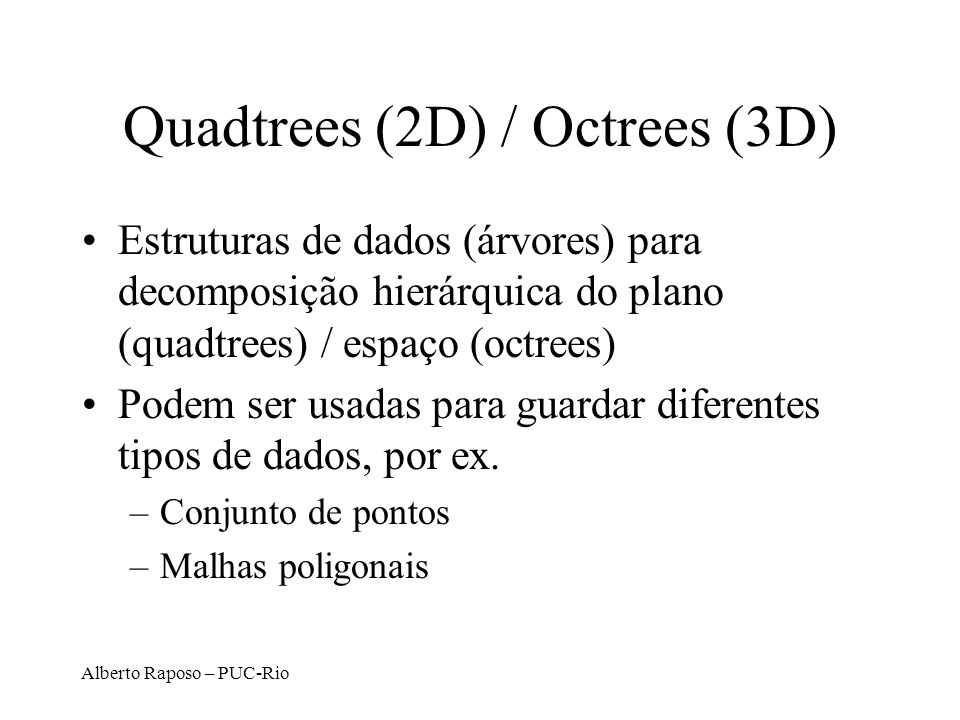 Quadtrees (2D) / Octrees (3D)