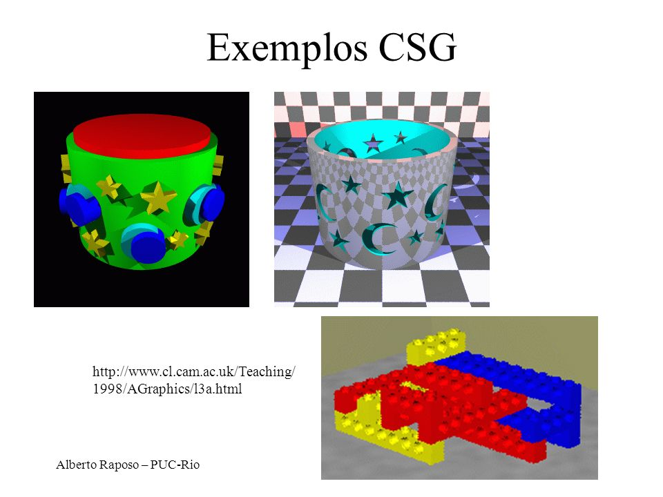 Exemplos CSG http://www.cl.cam.ac.uk/Teaching/ 1998/AGraphics/l3a.html