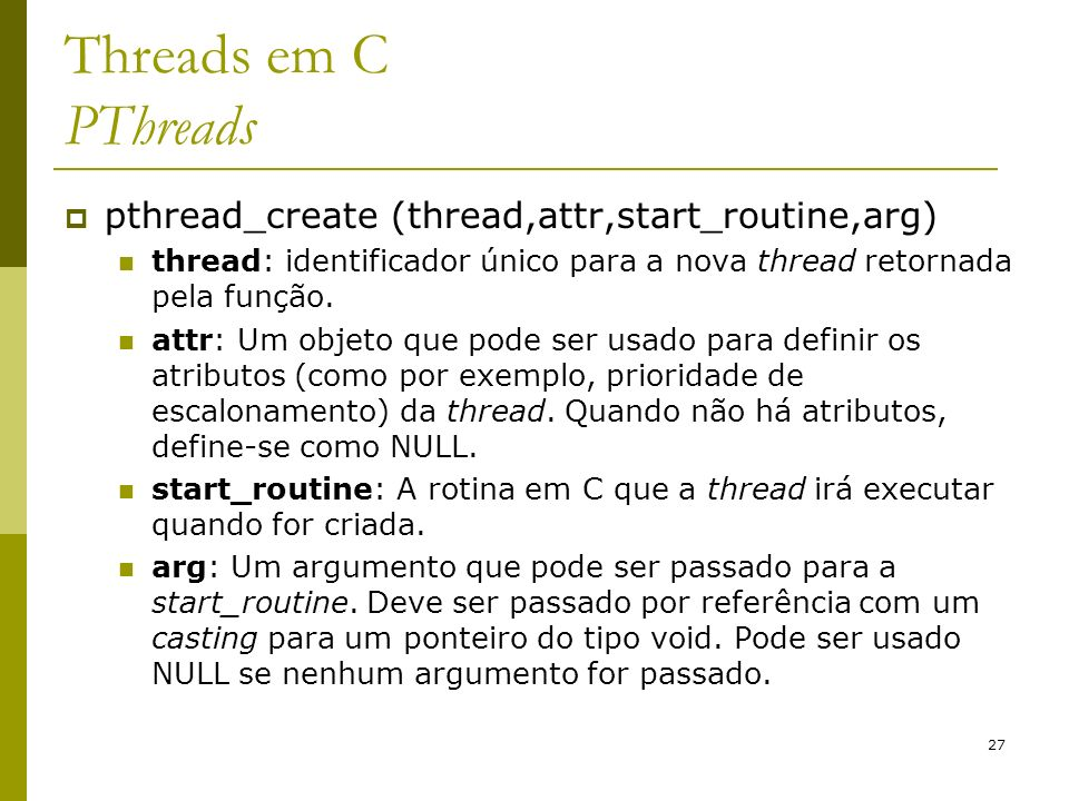 Threads em C PThreads pthread_create (thread,attr,start_routine,arg)