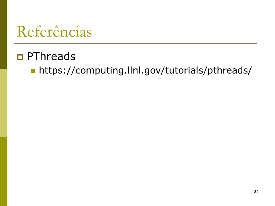 Referências PThreads https://computing.llnl.gov/tutorials/pthreads/