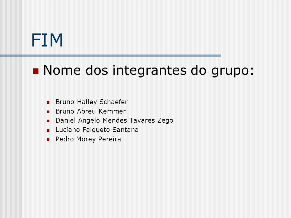 FIM Nome dos integrantes do grupo: Bruno Halley Schaefer
