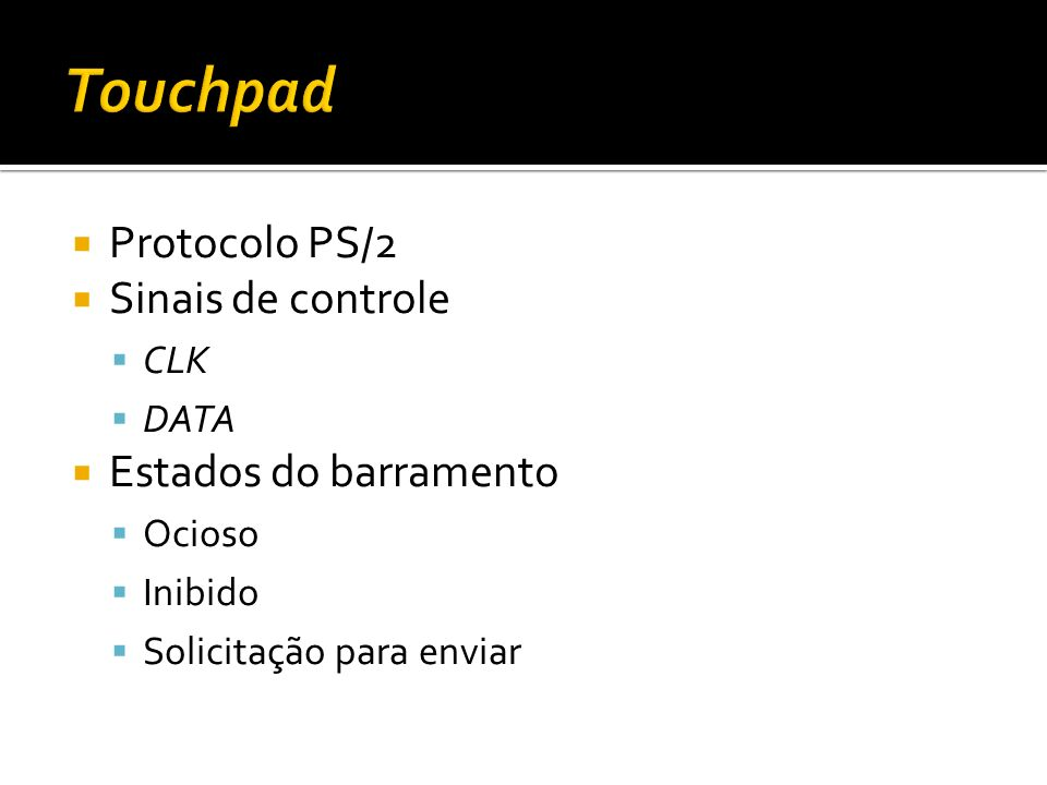 Touchpad Protocolo PS/2 Sinais de controle Estados do barramento CLK