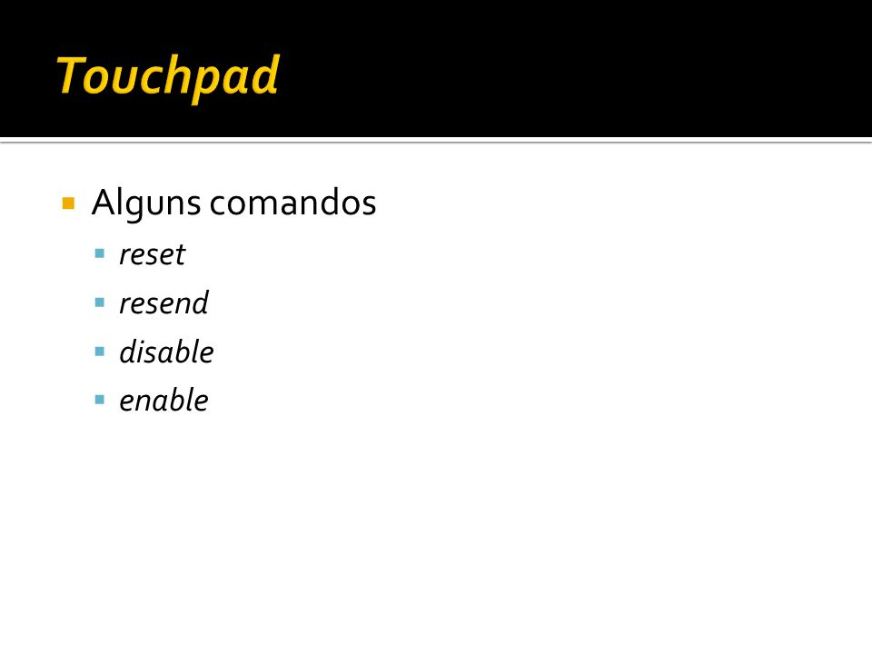 Touchpad Alguns comandos reset resend disable enable