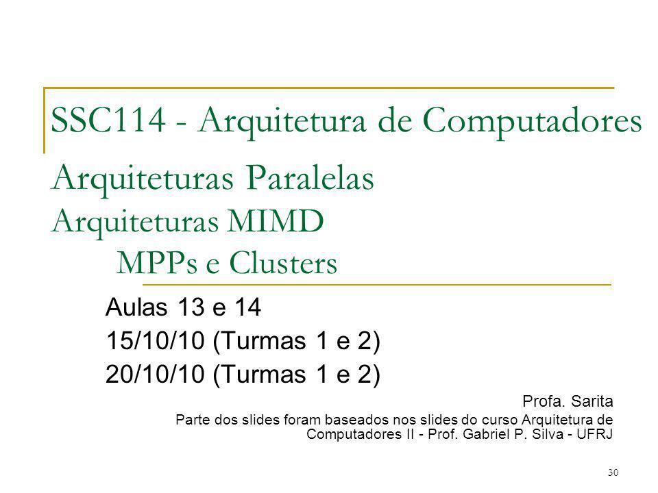 SSC114 - Arquitetura de Computadores Arquiteturas Paralelas Arquiteturas MIMD MPPs e Clusters