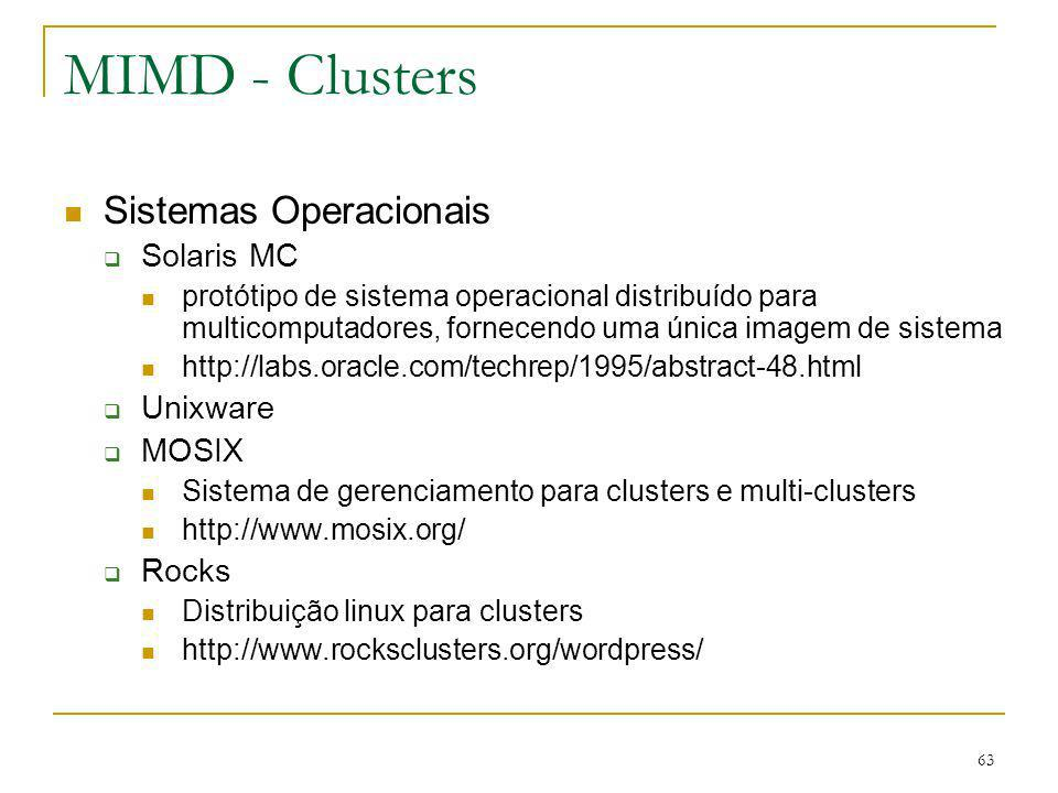 MIMD - Clusters Sistemas Operacionais Solaris MC Unixware MOSIX Rocks