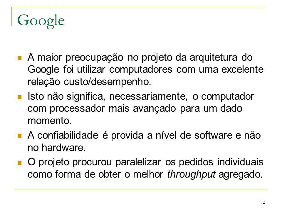 Google A maior preocupação no projeto da arquitetura do Google foi utilizar computadores com uma excelente relação custo/desempenho.