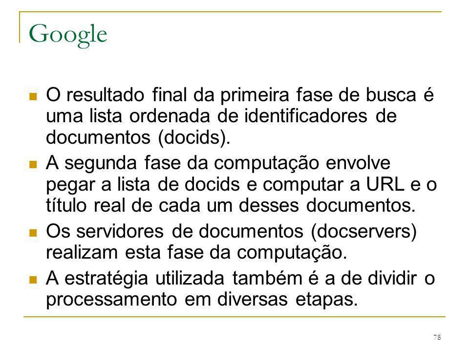 Google O resultado final da primeira fase de busca é uma lista ordenada de identificadores de documentos (docids).