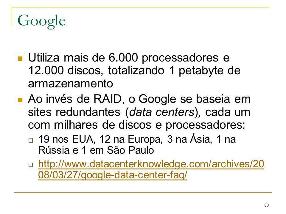 Google Utiliza mais de 6.000 processadores e 12.000 discos, totalizando 1 petabyte de armazenamento.