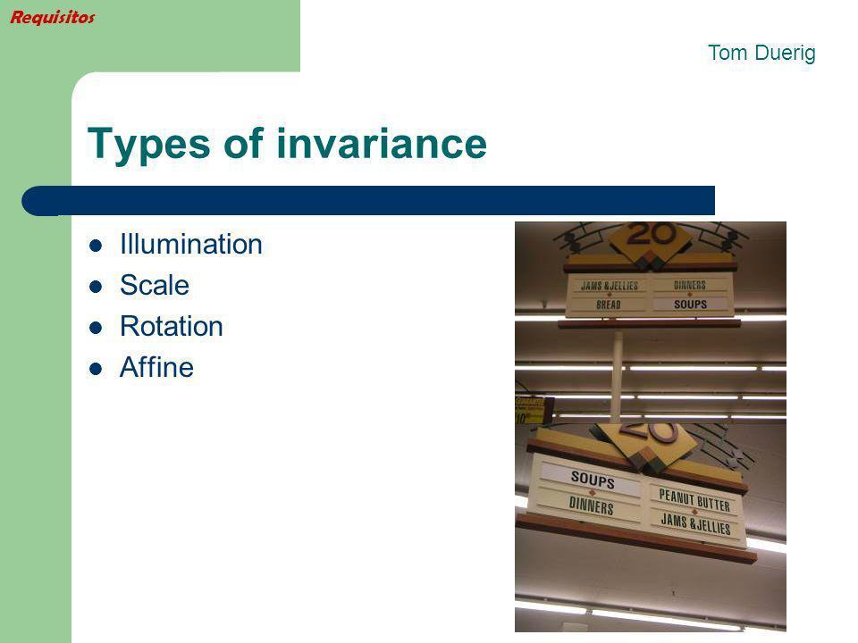 Types of invariance Illumination Scale Rotation Affine Tom Duerig