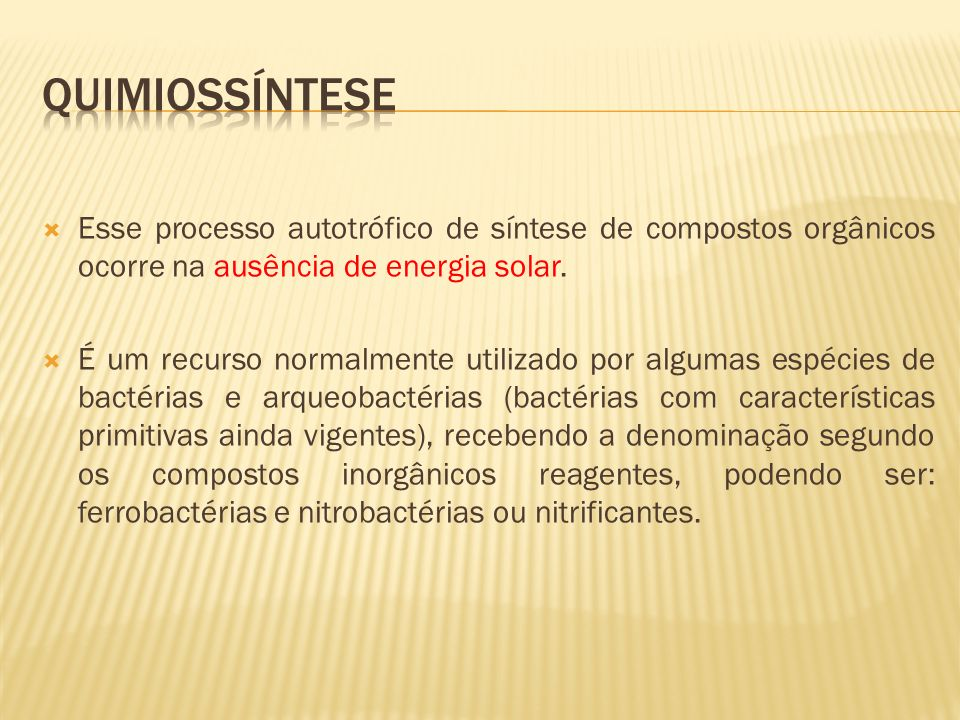 Quimiossíntese Esse processo autotrófico de síntese de compostos orgânicos ocorre na ausência de energia solar.