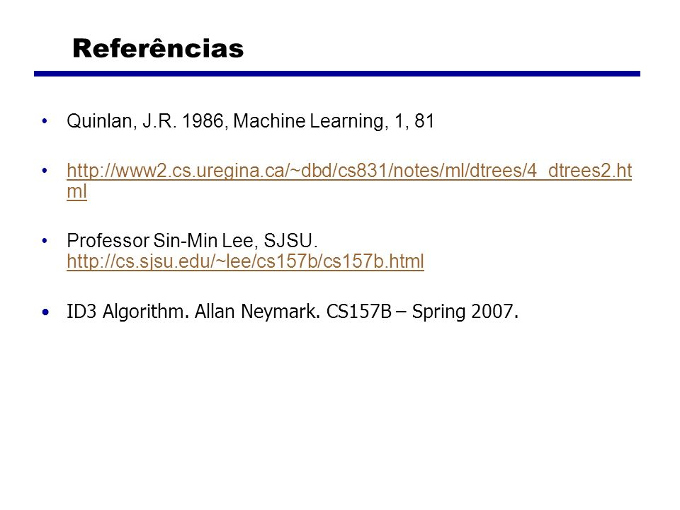 Referências Quinlan, J.R. 1986, Machine Learning, 1, 81