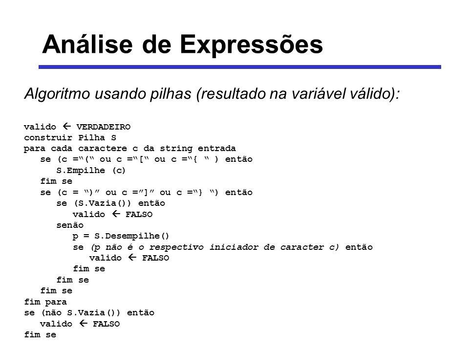 Análise de Expressões Algoritmo usando pilhas (resultado na variável válido): valido  VERDADEIRO.