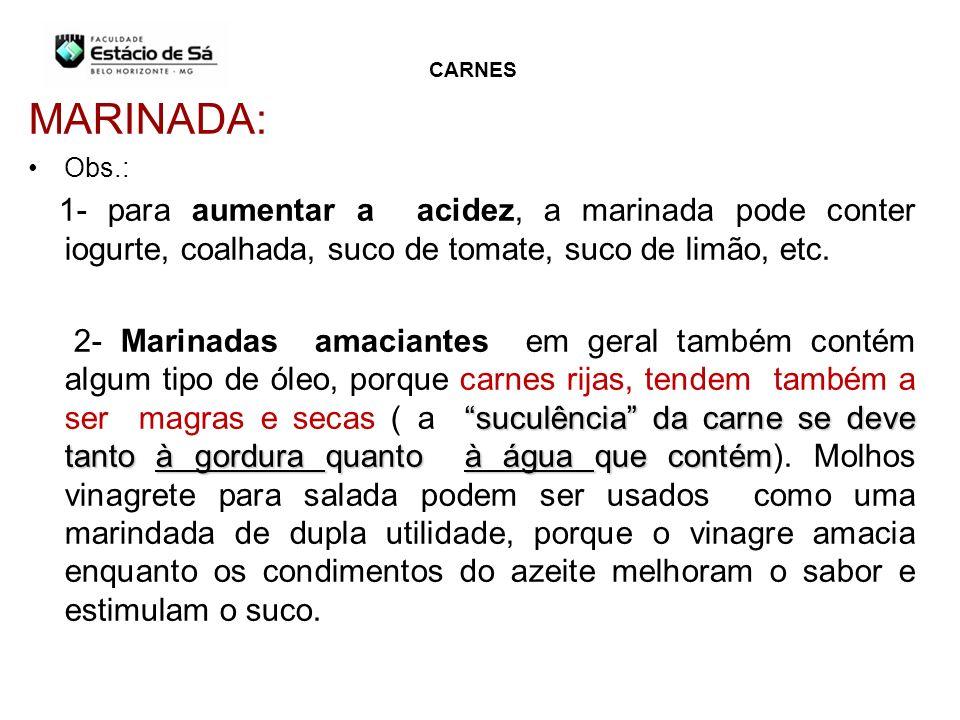 CARNES MARINADA: Obs.: 1- para aumentar a acidez, a marinada pode conter iogurte, coalhada, suco de tomate, suco de limão, etc.