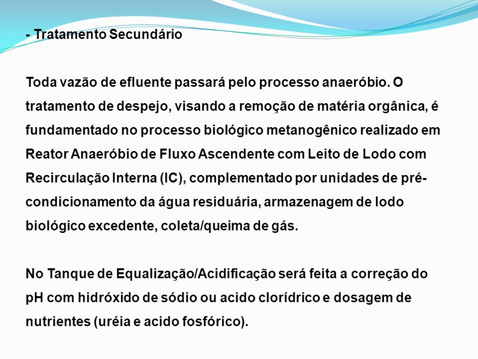 - Tratamento Secundário Toda vazão de efluente passará pelo processo anaeróbio.