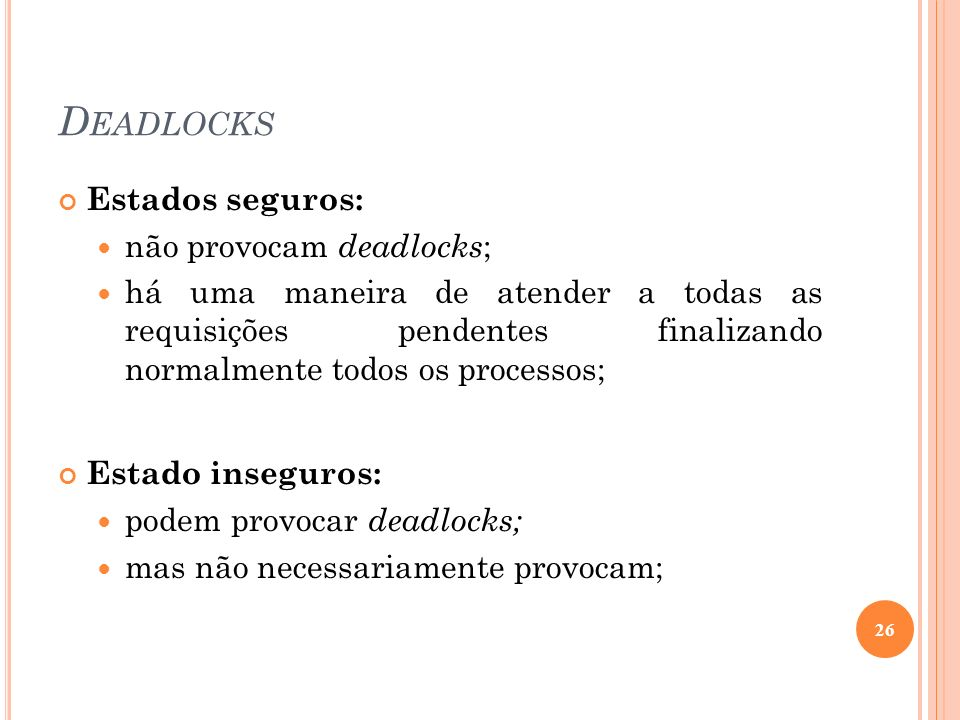 Deadlocks Estados seguros: não provocam deadlocks;