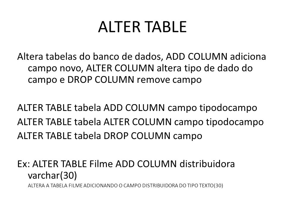 ALTER TABLE Altera tabelas do banco de dados, ADD COLUMN adiciona campo novo, ALTER COLUMN altera tipo de dado do campo e DROP COLUMN remove campo.