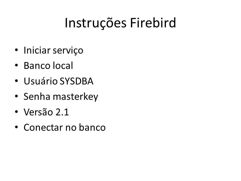 Instruções Firebird Iniciar serviço Banco local Usuário SYSDBA