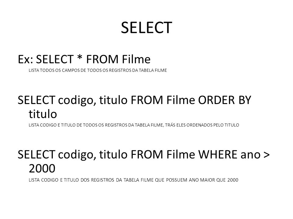 SELECT Ex: SELECT * FROM Filme