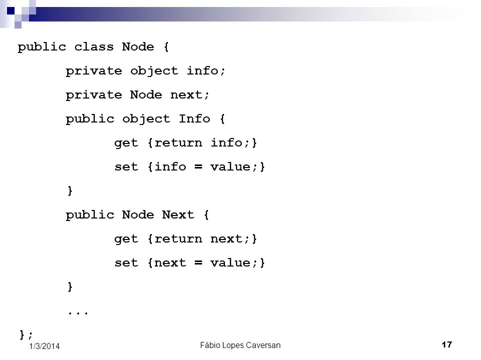 public class Node { private object info; private Node next;