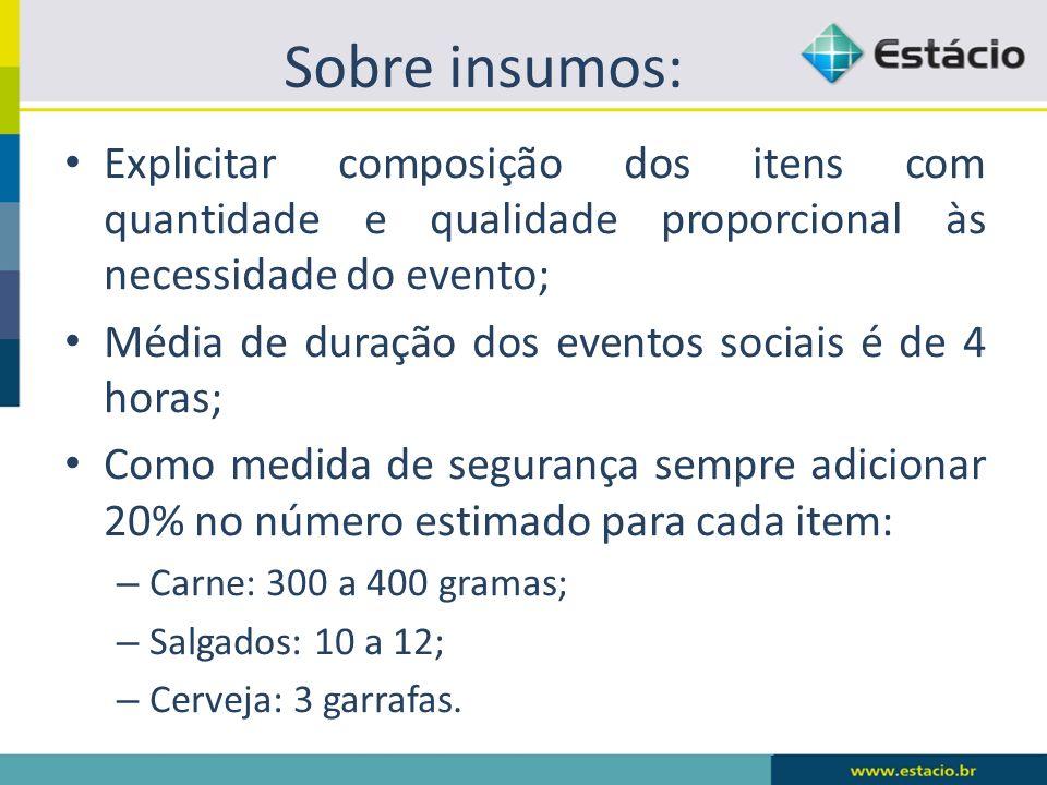 Sobre insumos: Explicitar composição dos itens com quantidade e qualidade proporcional às necessidade do evento;