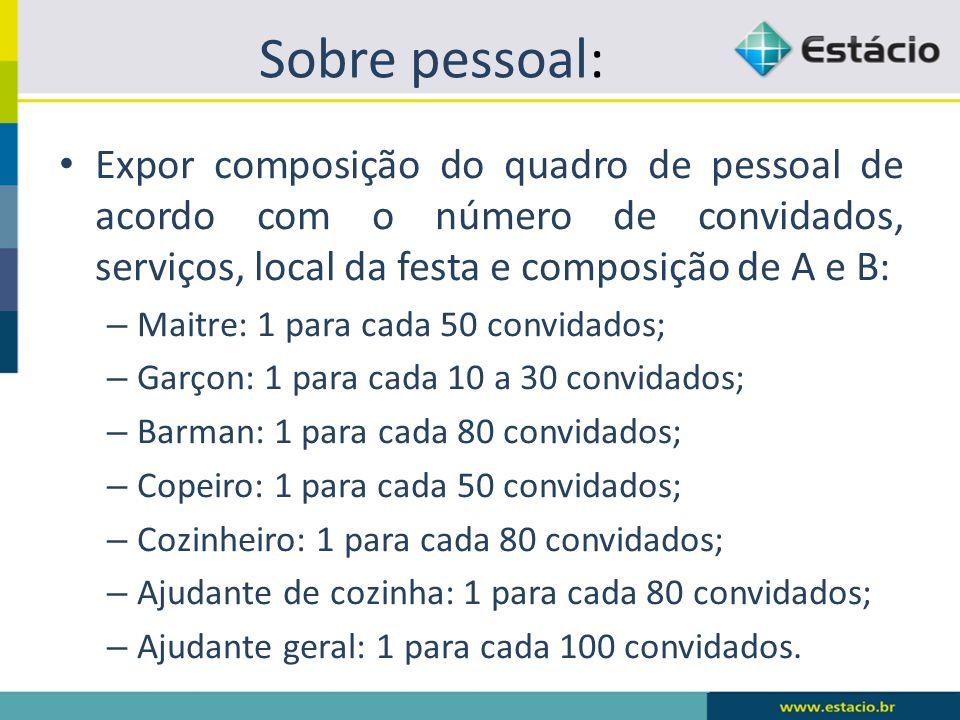 Sobre pessoal: Expor composição do quadro de pessoal de acordo com o número de convidados, serviços, local da festa e composição de A e B:
