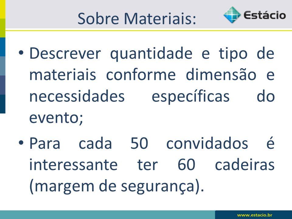 Sobre Materiais: Descrever quantidade e tipo de materiais conforme dimensão e necessidades específicas do evento;