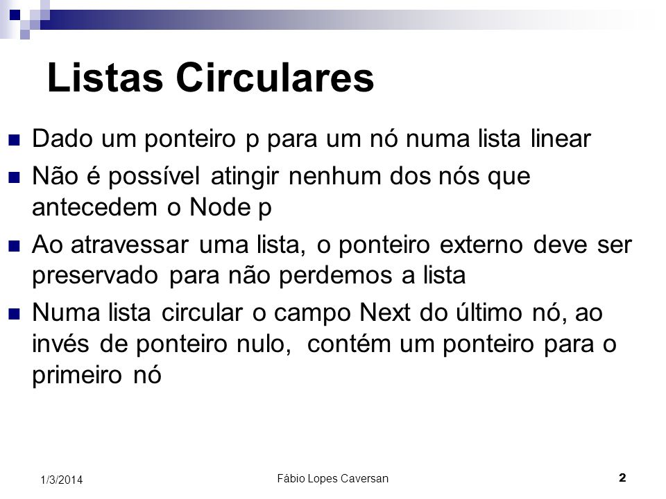 Listas Circulares Dado um ponteiro p para um nó numa lista linear