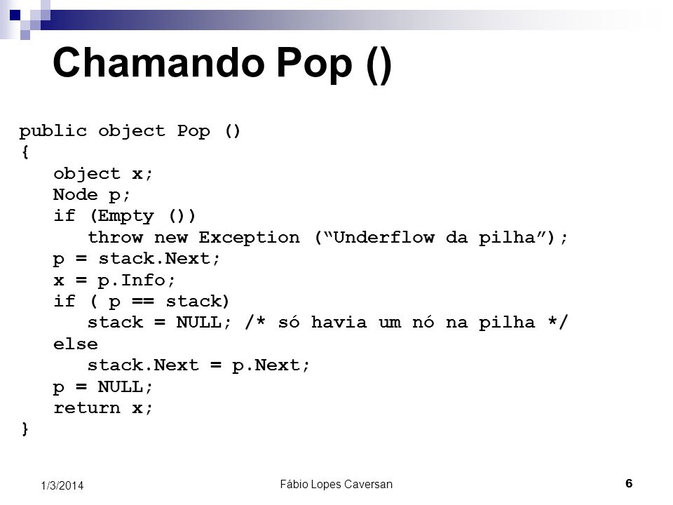 Chamando Pop () public object Pop () { object x; Node p; if (Empty ())