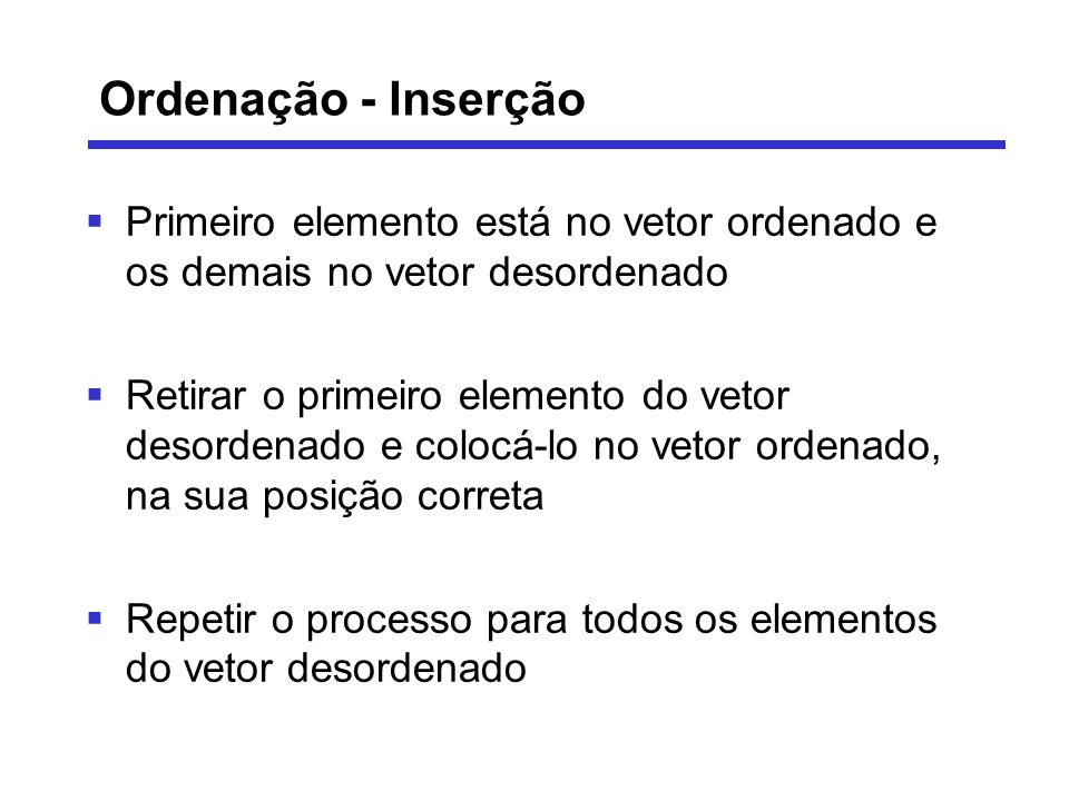 Ordenação - InserçãoPrimeiro elemento está no vetor ordenado e os demais no vetor desordenado.