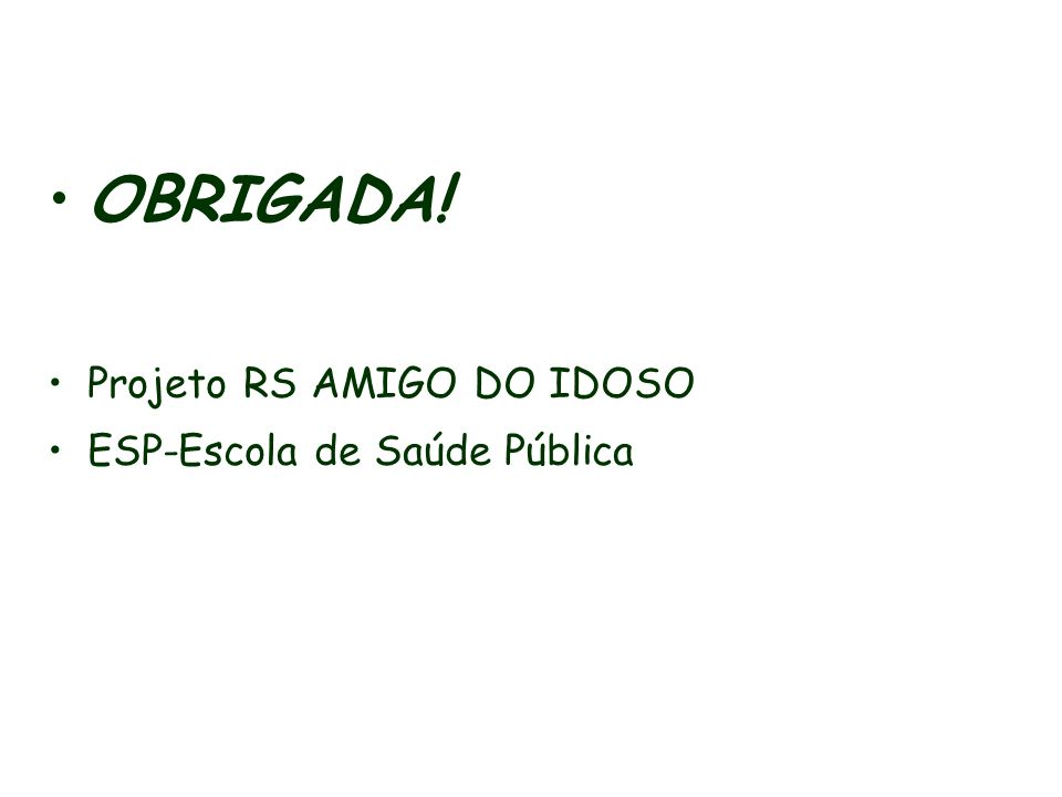OBRIGADA! Projeto RS AMIGO DO IDOSO ESP-Escola de Saúde Pública