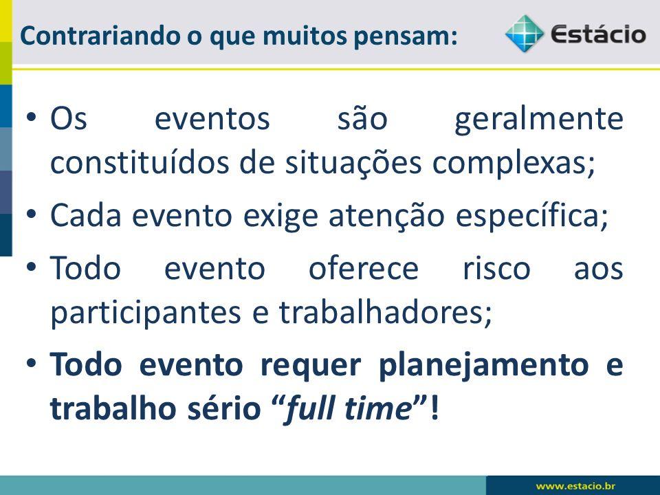 Os eventos são geralmente constituídos de situações complexas;