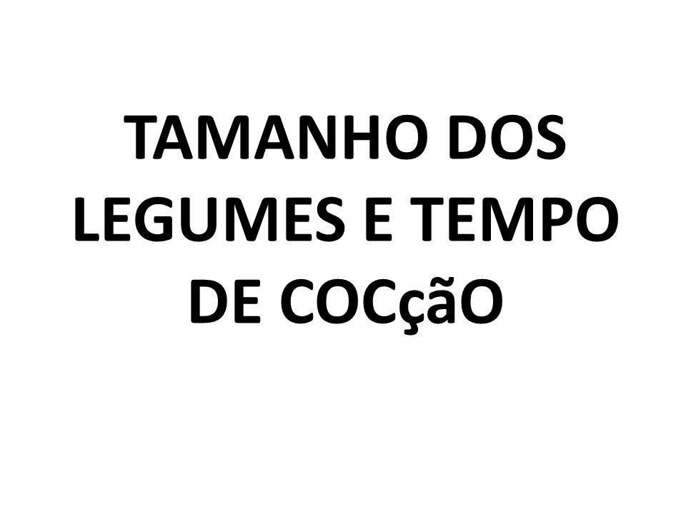 TAMANHO DOS LEGUMES E TEMPO DE COCçãO