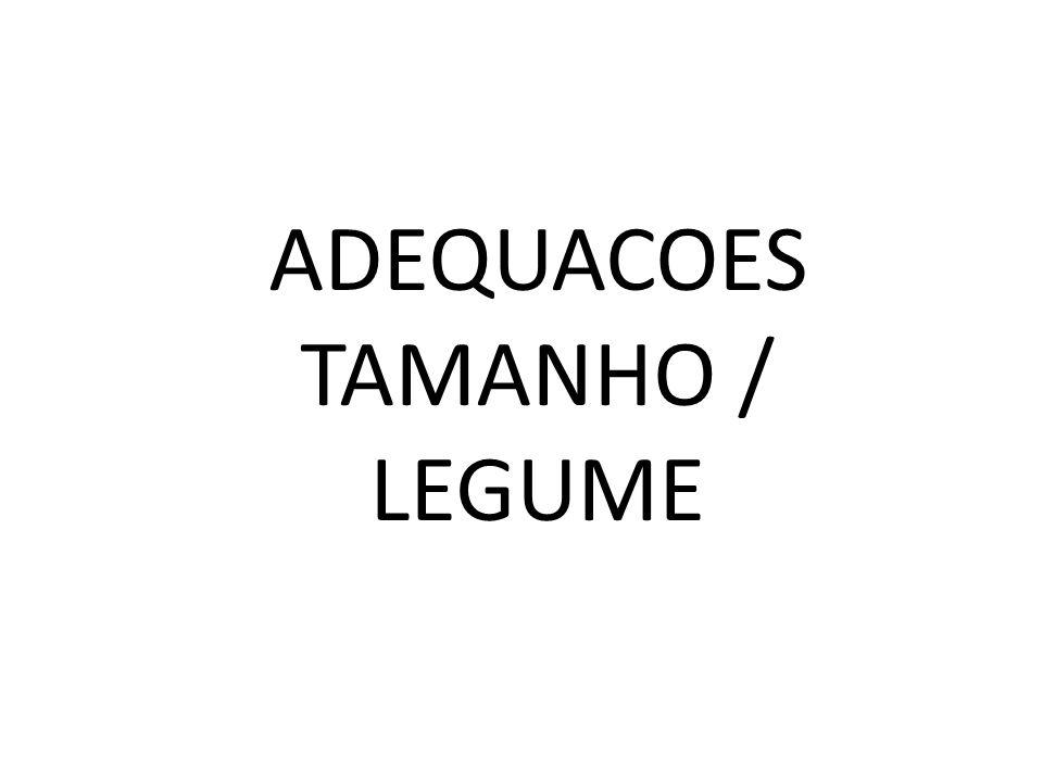 ADEQUACOES TAMANHO / LEGUME