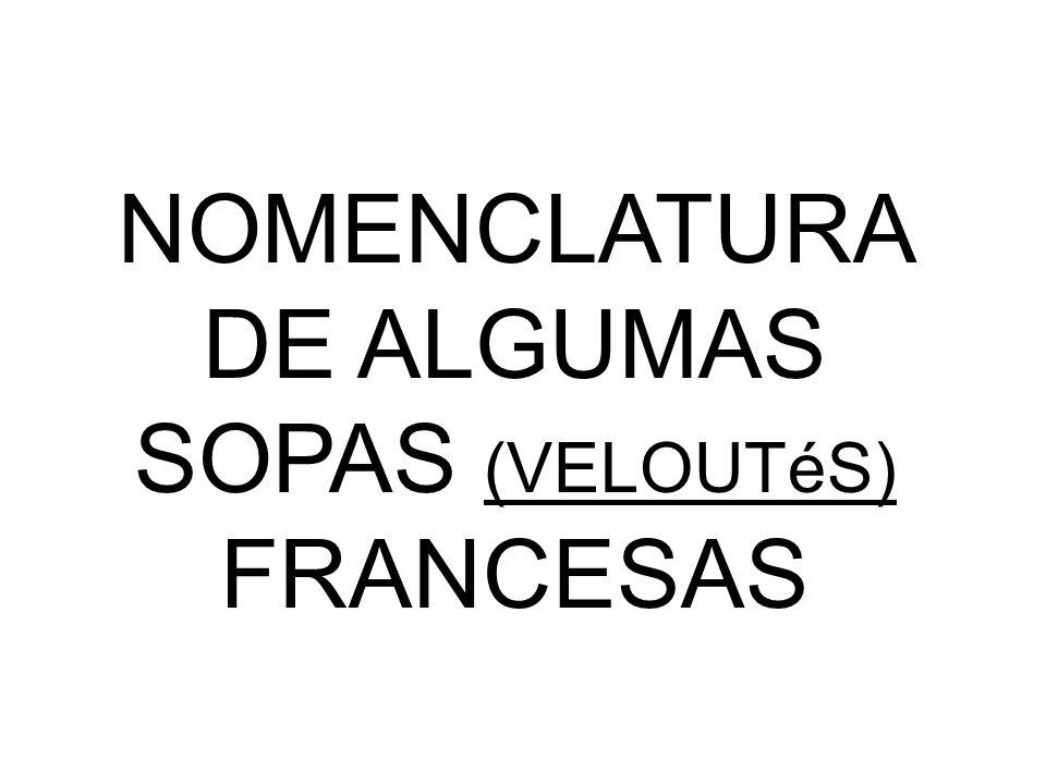 NOMENCLATURA DE ALGUMAS SOPAS (VELOUTéS) FRANCESAS
