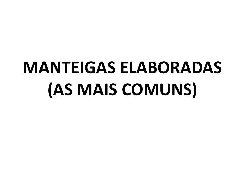 MANTEIGAS ELABORADAS (AS MAIS COMUNS)