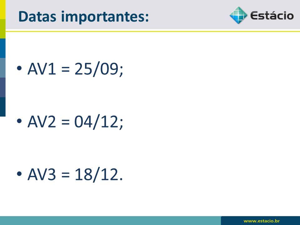 Datas importantes: AV1 = 25/09; AV2 = 04/12; AV3 = 18/12.